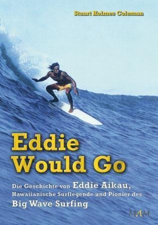 Eddie would Go Legende des Big Wave Surfing